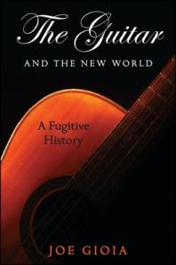 The Guitar and the New World: A Fugitive History  by Joe Gioia