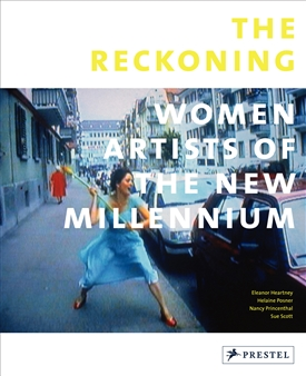 The Reckoning- Women Artists of the New Millenium by Eleanor Heartney, Helaine Posner, Nancy Princenthal and Sue Scott. Courtesy of Preste